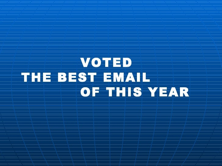 VOTEDTHE BEST EMAIL      OF THIS YEAR