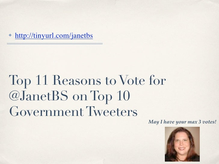 ✤   http://tinyurl.com/janetbs     Top 11 Reasons to Vote for @JanetBS on Top 10 Government Tweeters                      ...