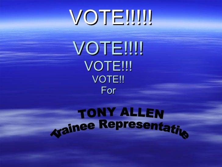 VOTE!!!! VOTE!!! VOTE!! For VOTE!!!!! TONY ALLEN Trainee Representative