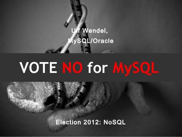Ulf Wendel,       MySQL/OracleVOTE NO for MySQL    Election 2012: NoSQL