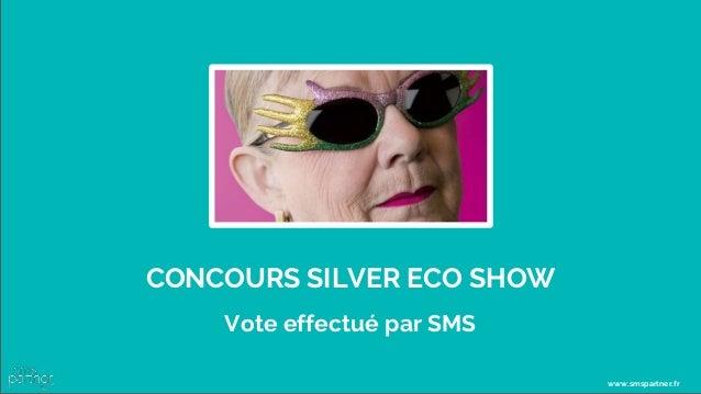 CONCOURS SILVER ECO SHOW Vote effectué par SMS www.smspartner.fr
