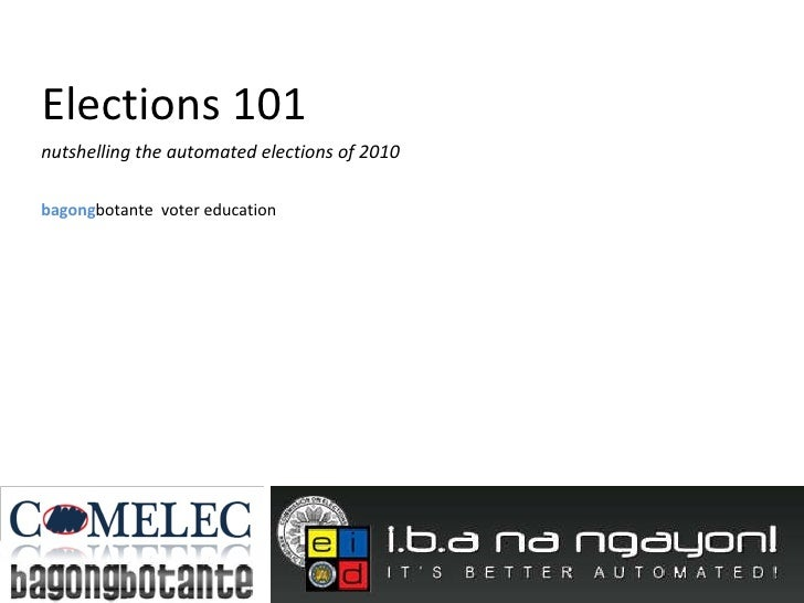 Elections 101 nutshelling the automated elections of 2010 bagong botante  voter education