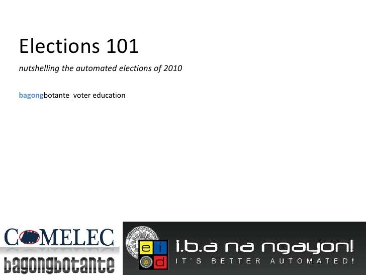 Elections 101<br />nutshelling the automated elections of 2010<br />bagongbotante  voter education<br />