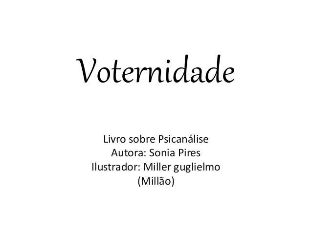 Voternidade Livro sobre Psicanálise Autora: Sonia Pires Ilustrador: Miller guglielmo (Millão)