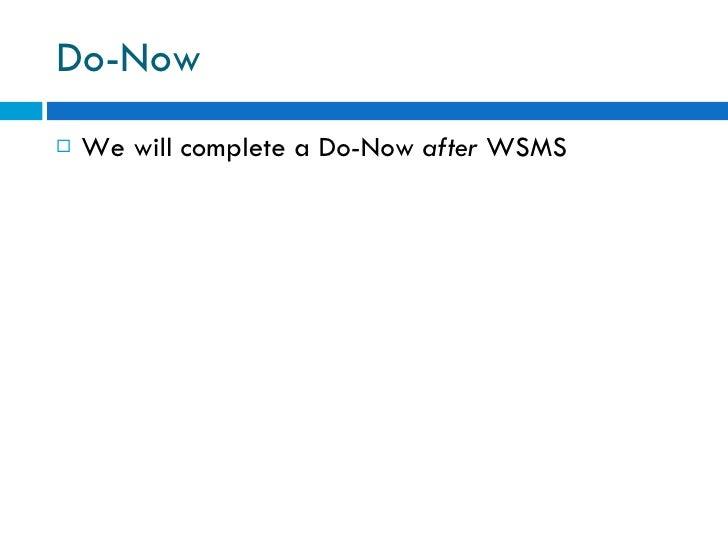 Do-Now <ul><li>We will complete a Do-Now  after  WSMS </li></ul>