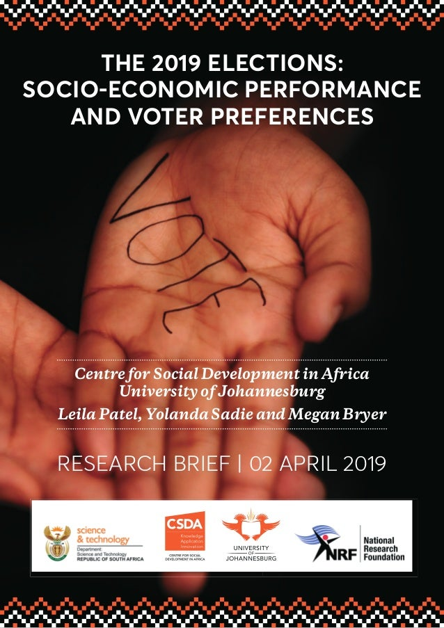 THE 2019 ELECTIONS: SOCIO-ECONOMIC PERFORMANCE AND VOTER PREFERENCES Centre for Social Development in Africa University of...