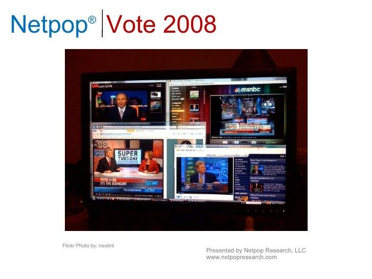 Flickr Photo by: neotint Netpop ®   Vote 2008  Presented by Netpop Research, LLC www.netpopresearch.com