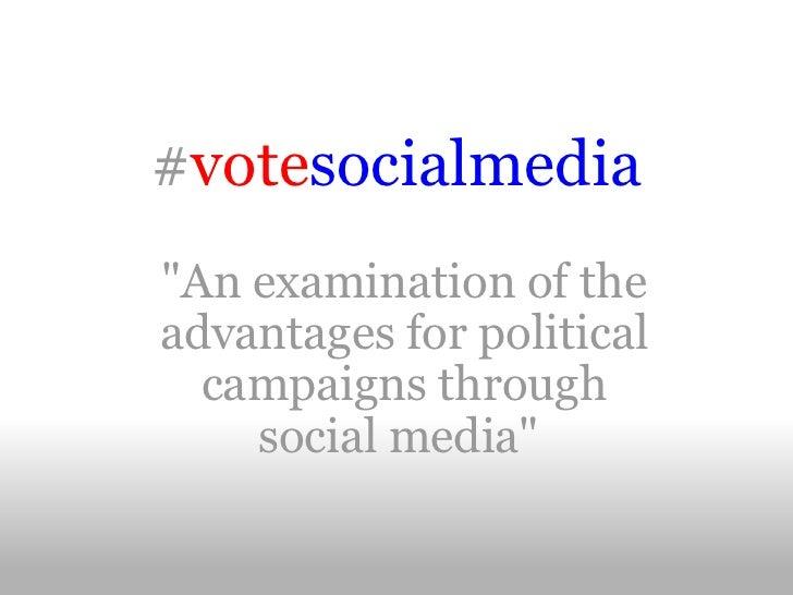 """#votesocialmedia           """"An examination of theadvantages for political  campaigns through    social media"""""""
