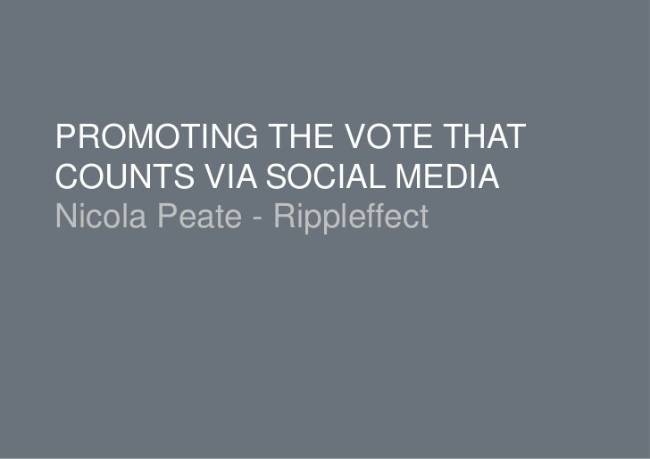 PROMOTING THE VOTE THATCOUNTS VIA SOCIAL MEDIANicola Peate - Rippleffect