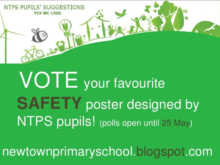 VOTE your favourite   SAFETY poster designed by   NTPS pupils! (polls open until 25 May)  newtownprimaryschool.blogspot.com