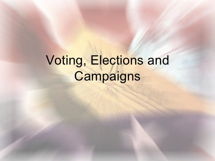 Voting, Elections and     Campaigns