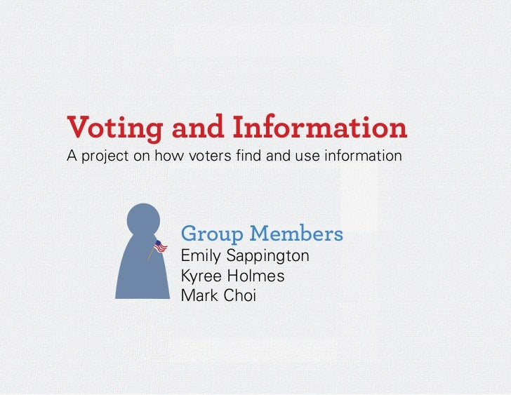 Voting and InformationA project on how voters find and use information          !     Group Members                Emily S...
