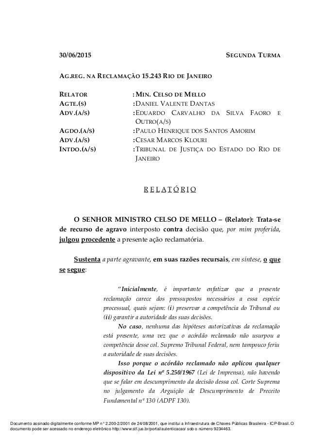 30/06/2015 SEGUNDA TURMA AG.REG. NA RECLAMAÇÃO 15.243 RIO DE JANEIRO RELATOR : MIN. CELSO DE MELLO AGTE.(S) :DANIEL VALENT...