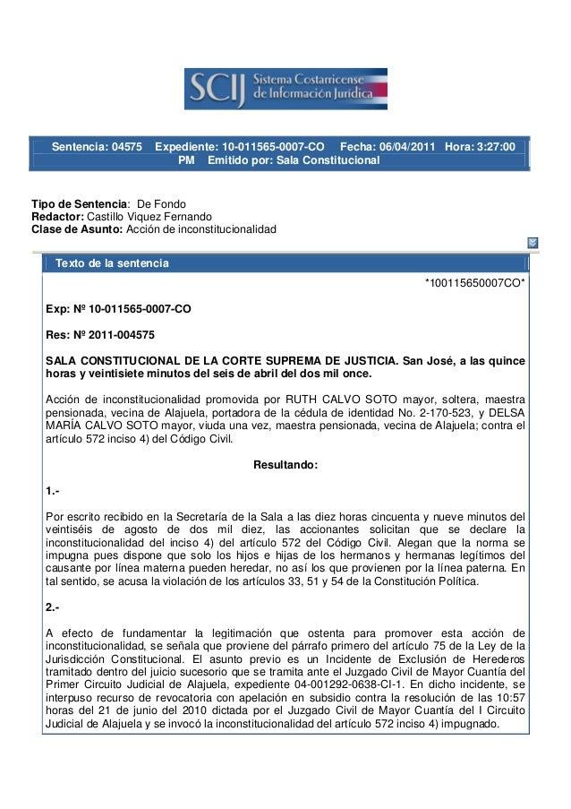 Sentencia: 04575 Expediente: 10-011565-0007-CO Fecha: 06/04/2011 Hora: 3:27:00 PM Emitido por: Sala Constitucional Tipo de...