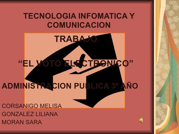 "TECNOLOGIA INFOMATICA Y          COMUNICACION              TRABAJO      ""EL VOTO ELECTRONICO""  ADMINISTRACION PUBLICA 3º A..."