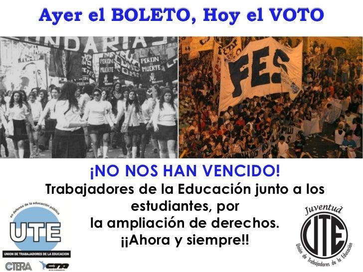 ¡NO NOS HAN VENCIDO!Trabajadores de la Educación junto a los            estudiantes, por      la ampliación de derechos.  ...