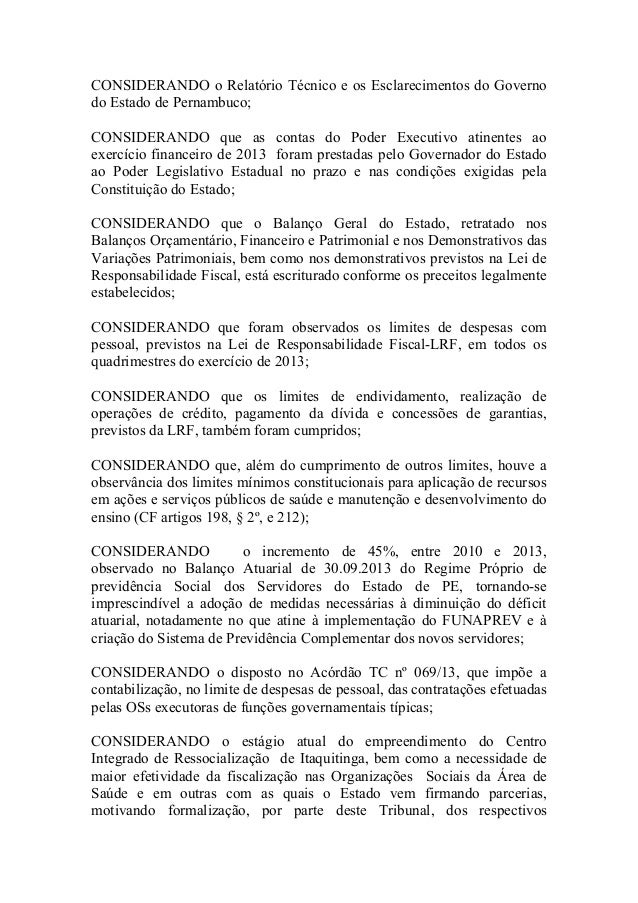 CONSIDERANDO o Relatório Técnico e os Esclarecimentos do Governo do Estado de Pernambuco; CONSIDERANDO que as contas do Po...