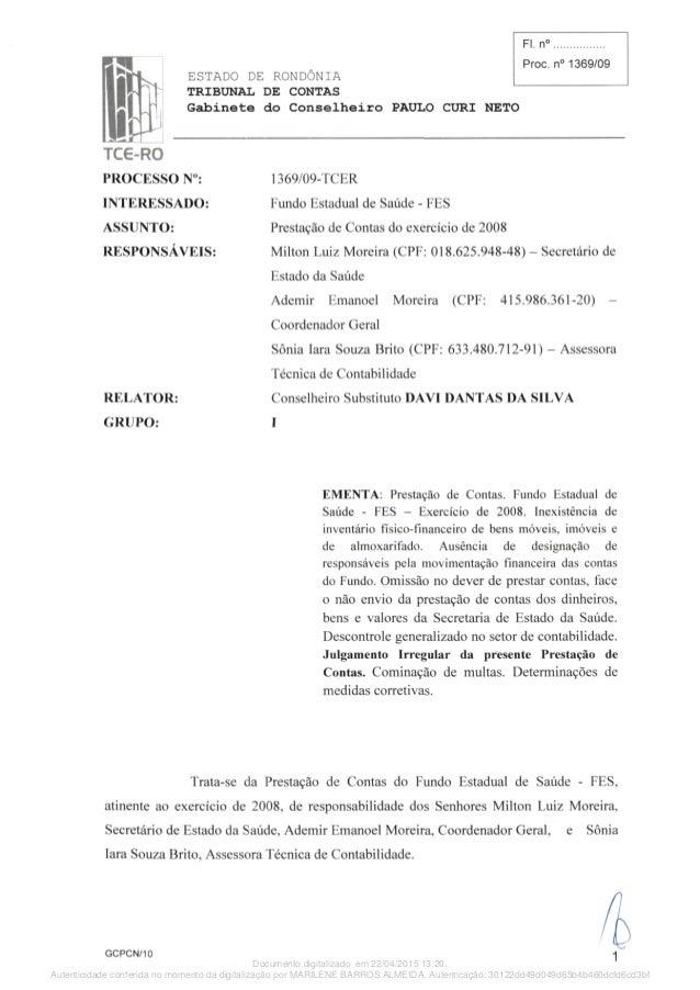 ESTADO DE RONDÔNIA TRIBUNAL DE CONTAS Gabinete do Conselheiro PAULO GURI NETO Fl. n° Proc. n° 1369/09 TCE^RO PROCESSO N°: ...