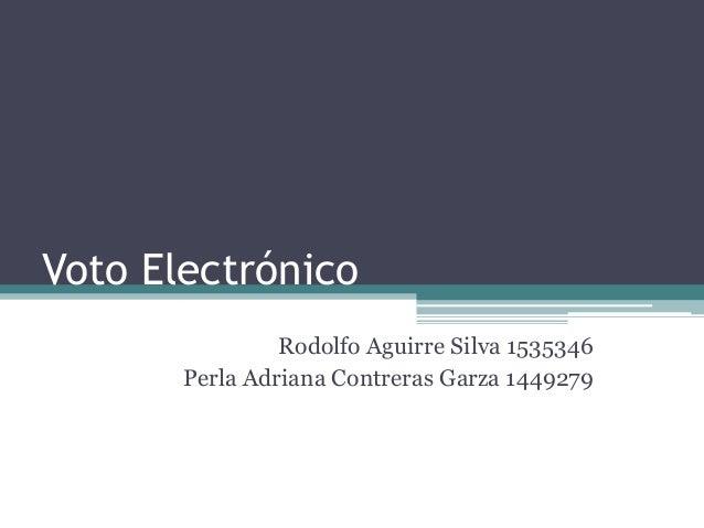 Voto Electrónico                Rodolfo Aguirre Silva 1535346       Perla Adriana Contreras Garza 1449279