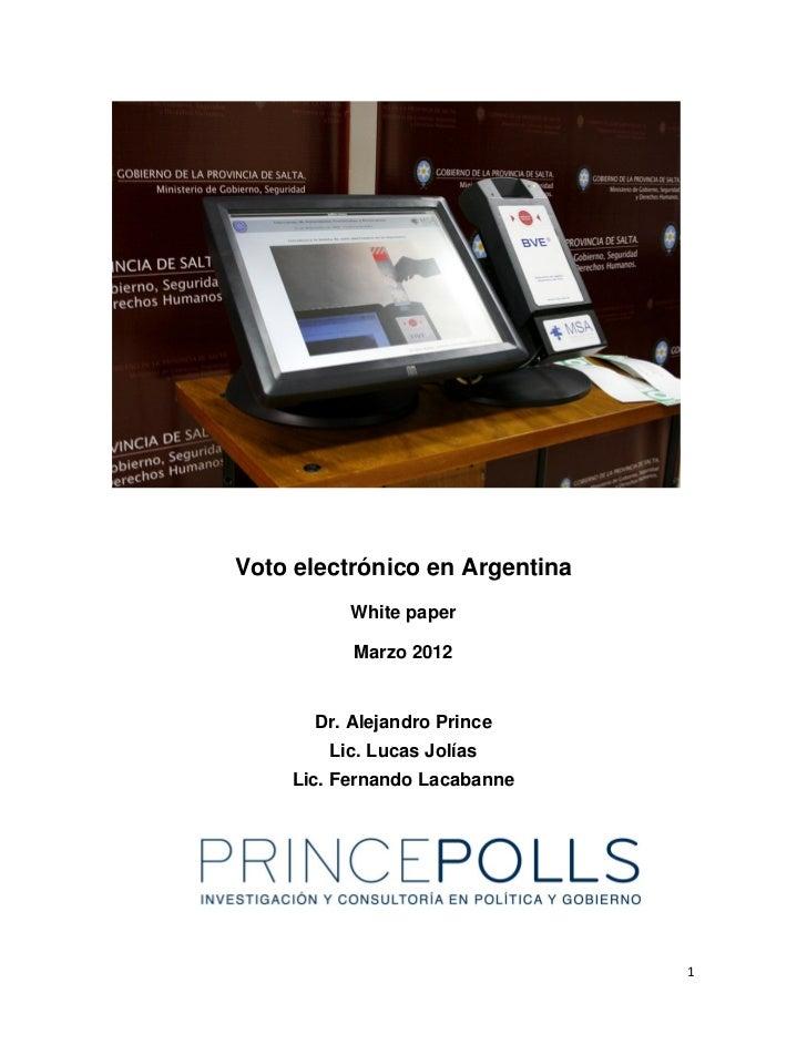 Voto electrónico en Argentina          White paper          Marzo 2012      Dr. Alejandro Prince        Lic. Lucas Jolías ...