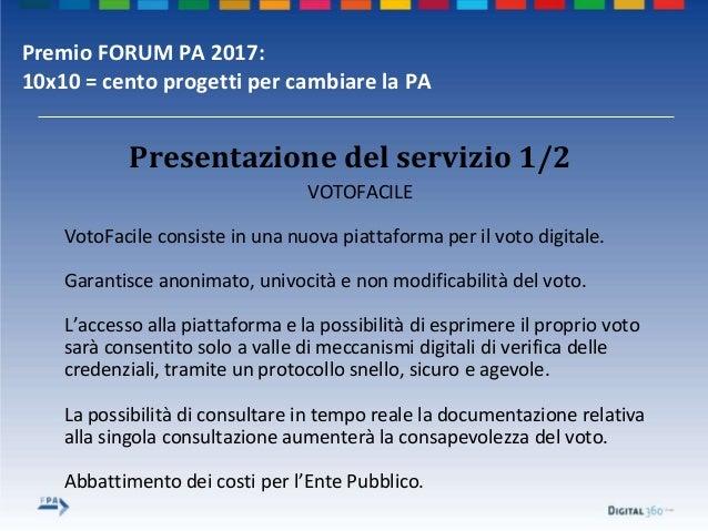 Premio FORUM PA 2017: 10x10 = cento progetti per cambiare la PA VOTOFACILE VotoFacile consiste in una nuova piattaforma pe...