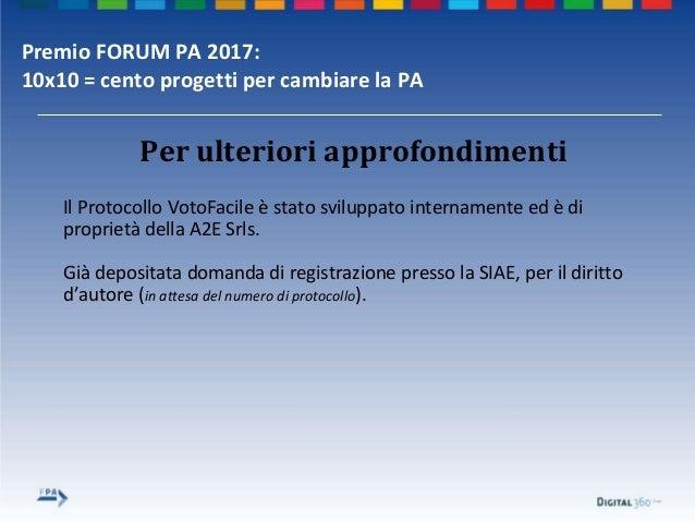 Premio FORUM PA 2017: 10x10 = cento progetti per cambiare la PA Per ulteriori approfondimenti Il Protocollo VotoFacile è s...