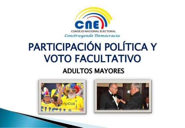 PARTICIPACIÓN POLÍTICA Y VOTO FACULTATIVO ADULTOS MAYORES