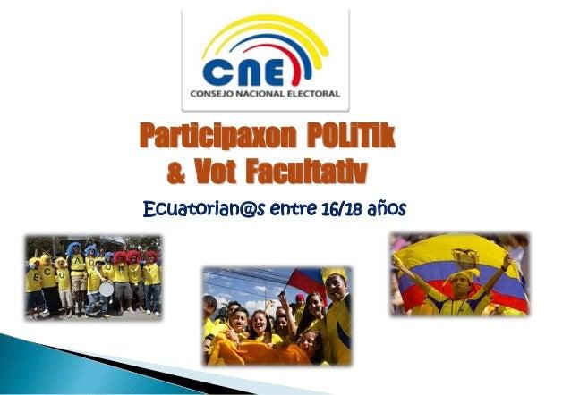 Ecuatorian@s entre 16/18 añosParticipaxon POLiTik& Vot Facultativ