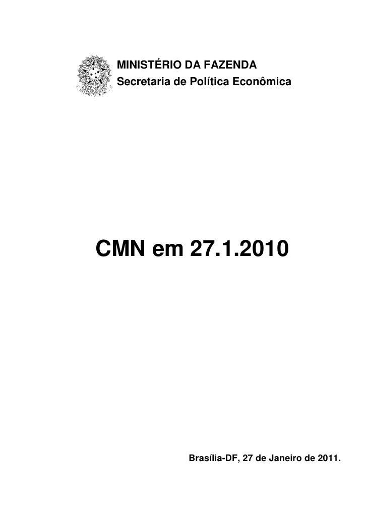 MINISTÉRIO DA FAZENDA Secretaria de Política EconômicaCMN em 27.1.2010              Brasília-DF, 27 de Janeiro de 2011.