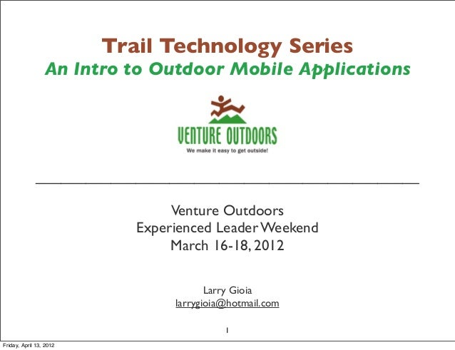 Trail Technology Series An Intro to Outdoor Mobile Applications ______________________________________________ Venture Out...
