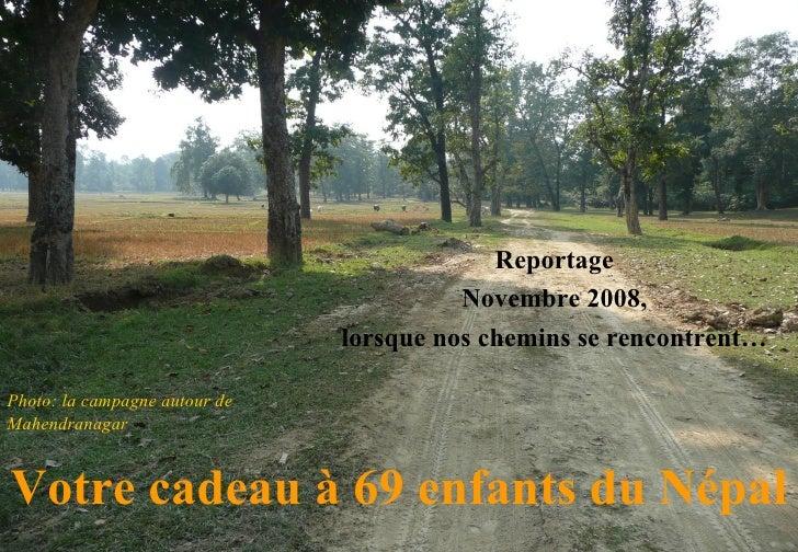 Votre cadeau à 69 enfants du Népal Reportage Novembre 2008, lorsque nos chemins se rencontrent… Photo: la campagne autour ...