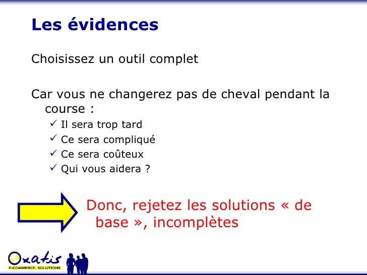 Les évidences <ul><li>Choisissez un outil complet </li></ul><ul><li>Car vous ne changerez pas de cheval pendant la course ...
