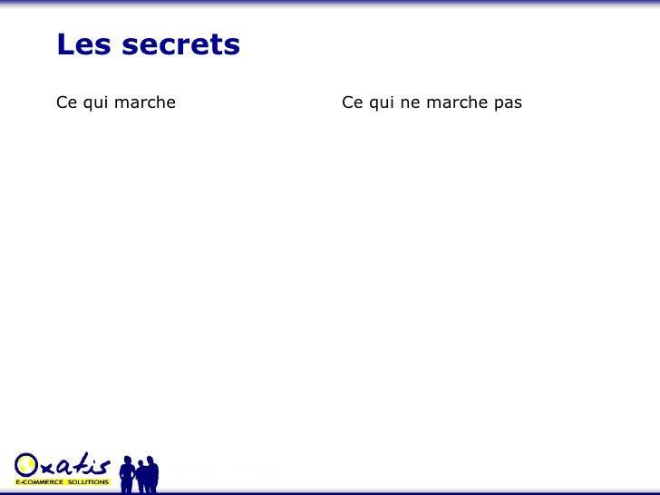 Les secrets <ul><li>Ce qui marche </li></ul><ul><li>Ce qui ne marche pas </li></ul>