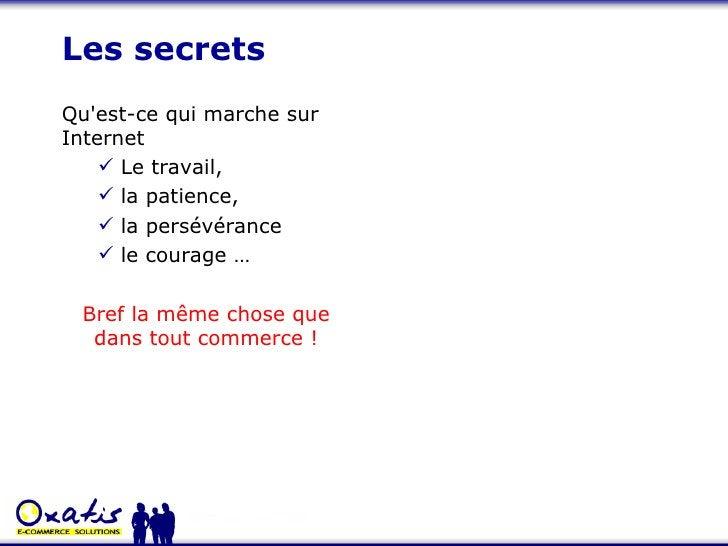 Les secrets <ul><li>Qu'est-ce qui marche sur Internet </li></ul><ul><ul><li>Le travail,  </li></ul></ul><ul><ul><li>la pat...