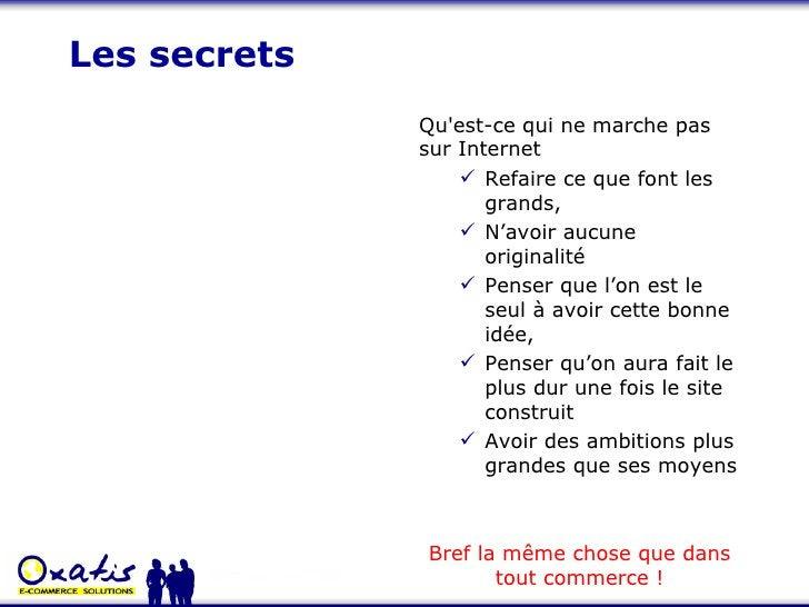 Les secrets <ul><li>Qu'est-ce qui ne marche pas sur Internet </li></ul><ul><ul><li>Refaire ce que font les grands, </li></...