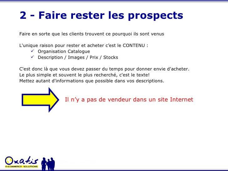 2 - Faire rester les prospects <ul><li>Faire en sorte que les clients trouvent ce pourquoi ils sont venus </li></ul><ul><l...