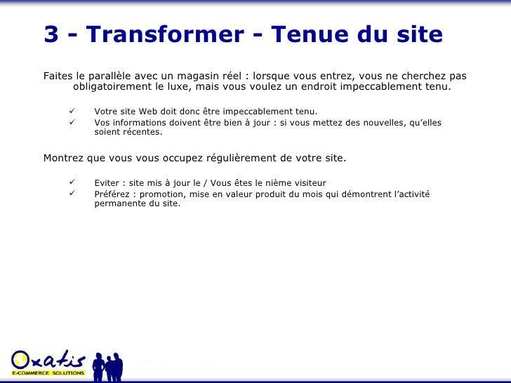 3 - Transformer - Tenue du site <ul><li>Faites le parallèle avec un magasin réel : lorsque vous entrez, vous ne cherchez p...