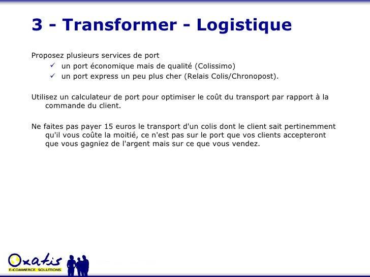 3 - Transformer - Logistique <ul><li>Proposez plusieurs services de port </li></ul><ul><ul><li>un port économique mais de ...