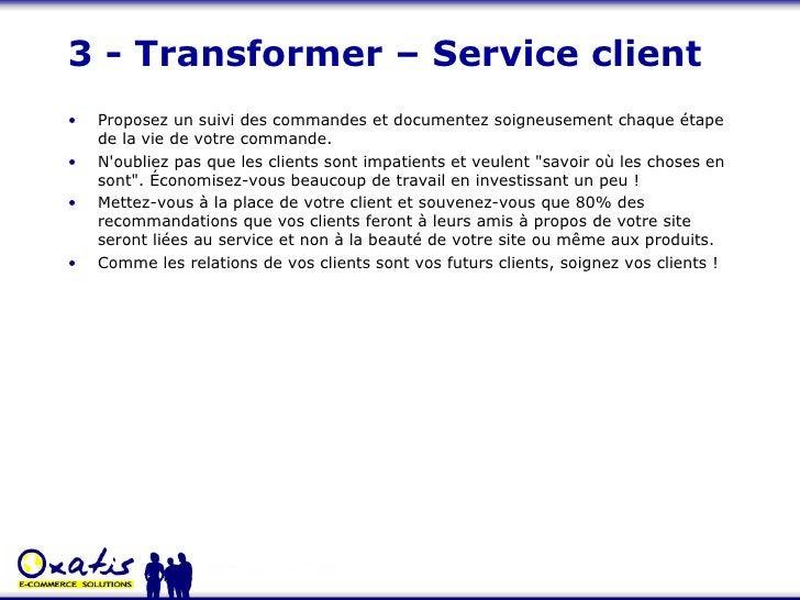 3 - Transformer – Service client <ul><li>Proposez un suivi des commandes et documentez soigneusement chaque étape de la vi...