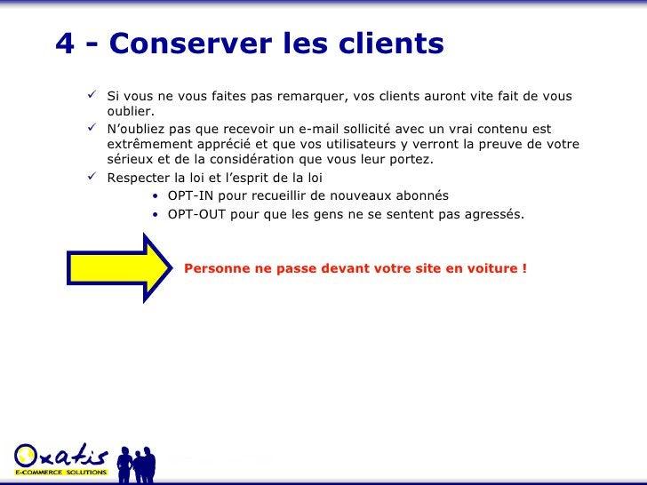 4 - Conserver les clients <ul><ul><li>Si vous ne vous faites pas remarquer, vos clients auront vite fait de vous oublier. ...