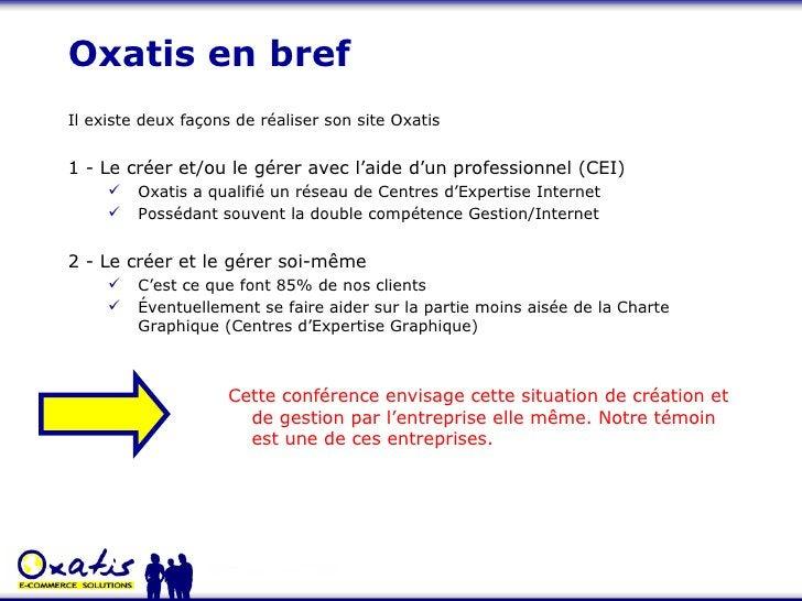 Oxatis en bref <ul><li>Il existe deux façons de réaliser son site Oxatis </li></ul><ul><li>1 - Le créer et/ou le gérer ave...