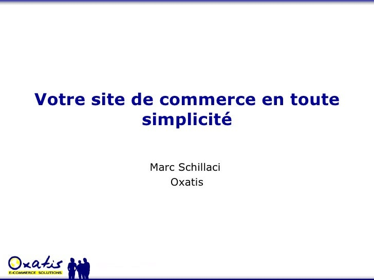 Votre site de commerce en toute simplicité Marc Schillaci  Oxatis