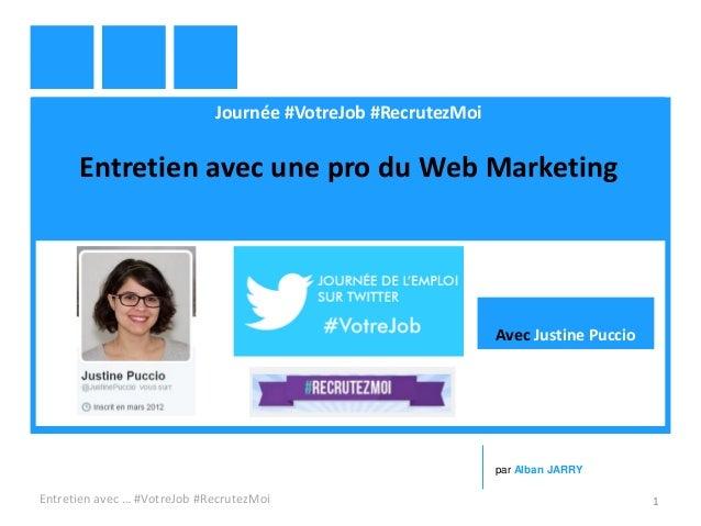 Journée #VotreJob #RecrutezMoi Entretien avec une pro du Web Marketing Entretien avec … #VotreJob #RecrutezMoi 1 par Alban...