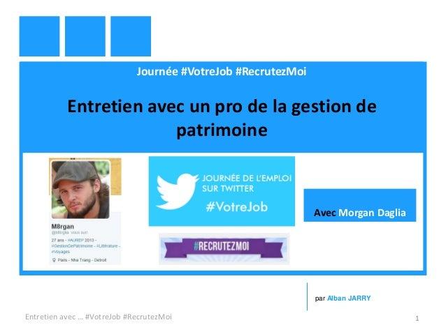 Journée #VotreJob #RecrutezMoi Entretien avec un pro de la gestion de patrimoine Entretien avec … #VotreJob #RecrutezMoi 1...