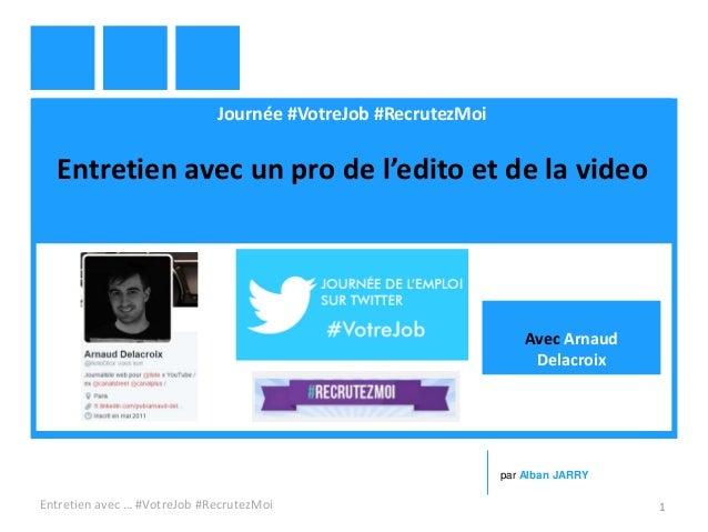Journée #VotreJob #RecrutezMoi Entretien avec un pro de l'edito et de la video Entretien avec … #VotreJob #RecrutezMoi 1 p...