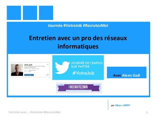 Journée #VotreJob #RecrutezMoi Entretien avec un pro des réseaux informatiques Entretien avec … #VotreJob #RecrutezMoi 1 p...