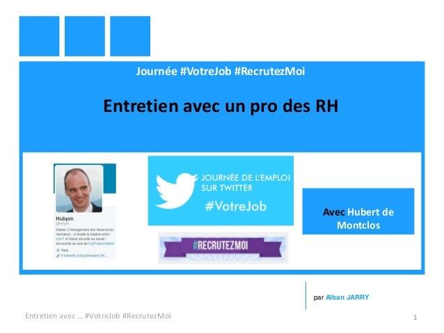 Journée #VotreJob #RecrutezMoi Entretien avec un pro des RH Entretien avec … #VotreJob #RecrutezMoi 1 par Alban JARRY Avec...