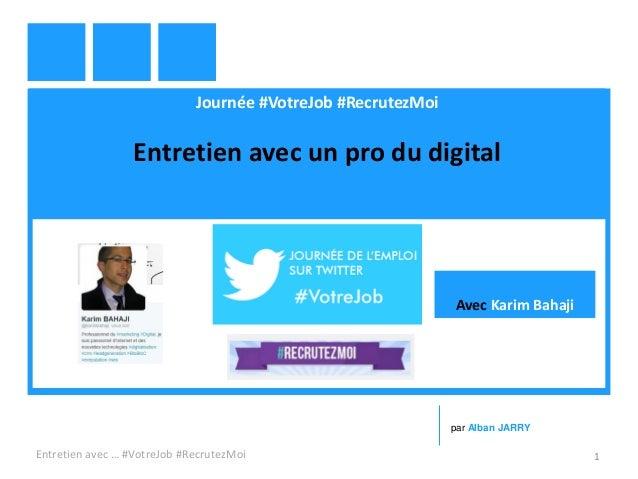 Journée #VotreJob #RecrutezMoi Entretien avec un pro du digital Entretien avec … #VotreJob #RecrutezMoi 1 par Alban JARRY ...
