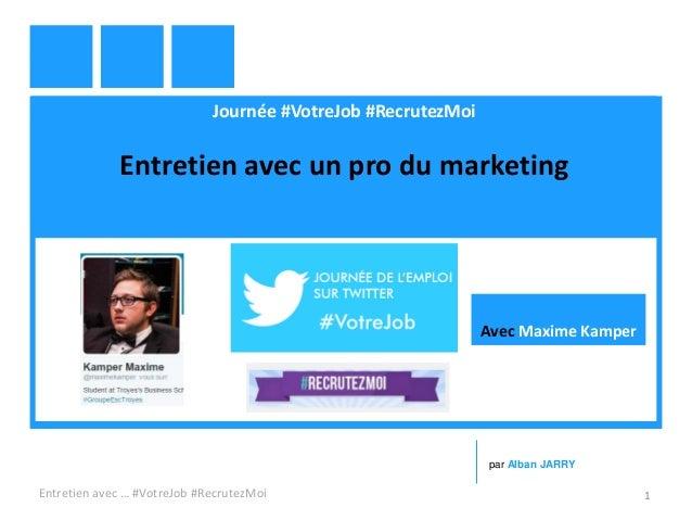 Journée #VotreJob #RecrutezMoi Entretien avec un pro du marketing Entretien avec … #VotreJob #RecrutezMoi 1 par Alban JARR...