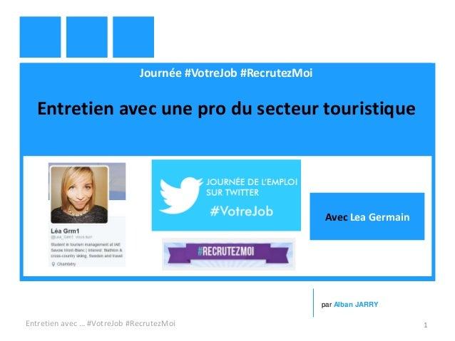 Journée #VotreJob #RecrutezMoi Entretien avec une pro du secteur touristique Entretien avec … #VotreJob #RecrutezMoi 1 par...